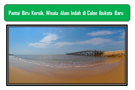 Pantai Biru Kersik, Wisata Alam Indah di Calon Ibukota Baru